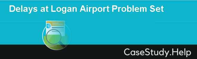 Delays at Logan Airport Problem Set