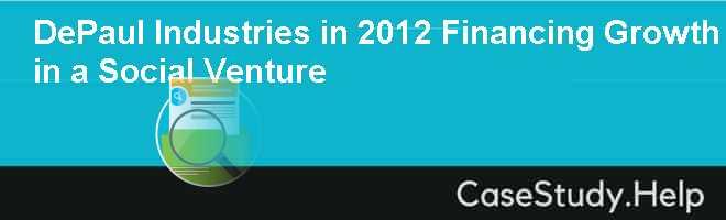 DePaul Industries in 2012 Financing Growth in a Social Venture