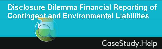 Disclosure Dilemma Financial Reporting of Contingent and Environmental Liabilities