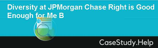 Diversity at JPMorgan Chase Right is Good Enough for Me B