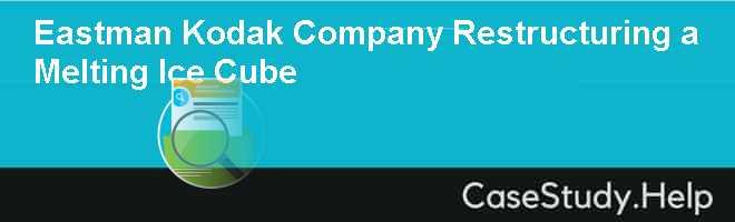 Eastman Kodak Company Restructuring a Melting Ice Cube