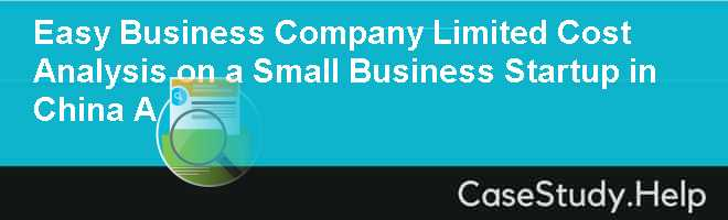 Easy Business Company Limited Cost Analysis on a Small Business Startup in China A