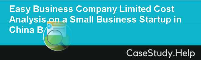 Easy Business Company Limited Cost Analysis on a Small Business Startup in China B