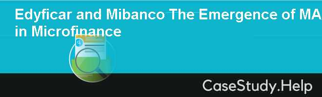 Edyficar and Mibanco: The Emergence of M&A in Microfinance Case Solution