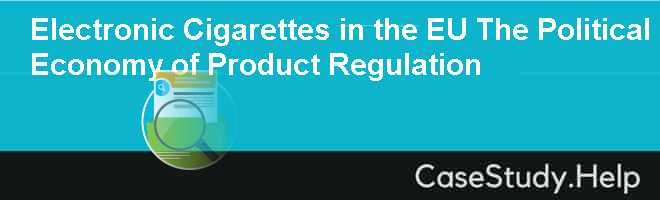 Electronic Cigarettes in the EU The Political Economy of Product Regulation