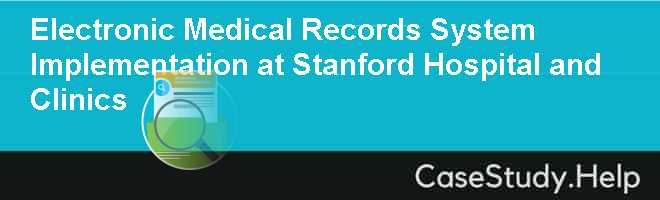 Electronic Medical Records System Implementation at Stanford Hospital and Clinics