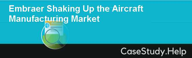 embraer shaking up the aircraft manufacturing market Uva-s-0135 -3- same general destinations as majors and regionals but used satellite airports, which were typically less congested than hub airports and charged lower fees.