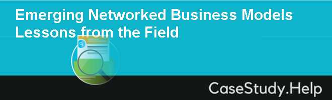 Emerging Networked Business Models Lessons from the Field
