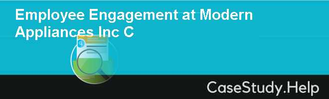 Employee Engagement at Modern Appliances Inc C Case Solution
