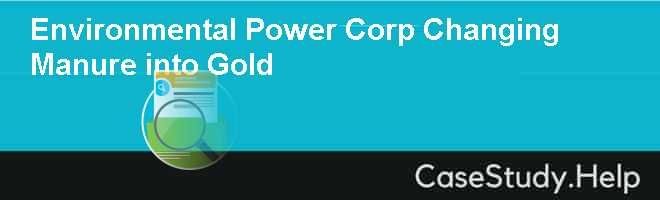 Environmental Power Corp Changing Manure into Gold