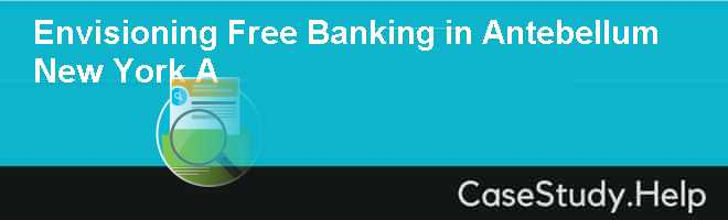 Envisioning Free Banking in Antebellum New York A