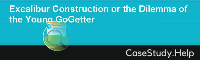 Excalibur Construction or the Dilemma of the Young GoGetter