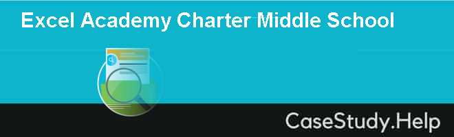 Excel Academy Charter Middle School Case Solution
