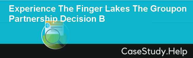Experience The Finger Lakes The Groupon Partnership Decision B Case Solution