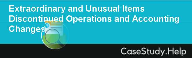 Extraordinary and Unusual Items Discontinued Operations and Accounting Changes