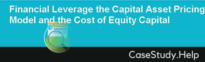 Financial Leverage the Capital Asset Pricing Model and the Cost of Equity Capital