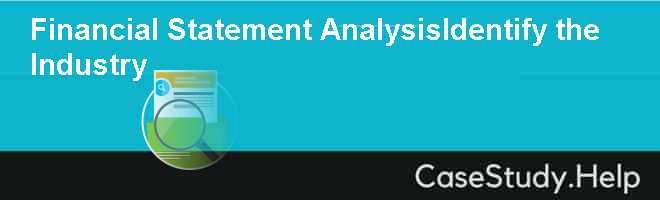 Financial Statement AnalysisIdentify the Industry
