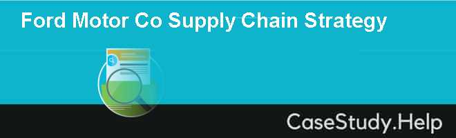Ford Motor Co Supply Chain Strategy