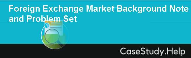 Foreign Exchange Market Background Note and Problem Set