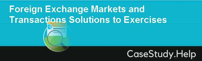 Foreign Exchange Markets and Transactions Solutions to Exercises