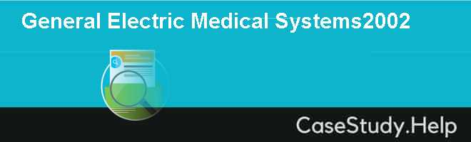General Electric Medical Systems2002 Case Solution