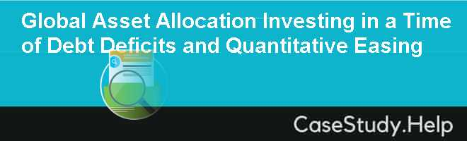 Global Asset Allocation Investing in a Time of Debt Deficits and Quantitative Easing