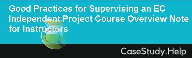 Good Practices for Supervising an EC Independent Project Course Overview Note for Instructors