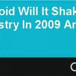 Google's Android: Will It Shake Up The Wireless Industry In 2009 And Beyond?
