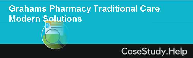 Grahams Pharmacy Traditional Care Modern Solutions Case Solution