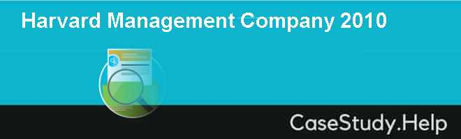 Harvard Management Company 2010 Case Solution