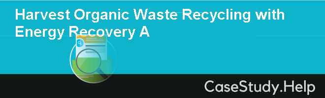 Harvest Organic Waste Recycling with Energy Recovery A