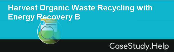 Harvest Organic Waste Recycling with Energy Recovery B