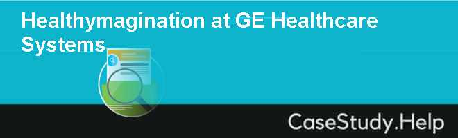 Healthymagination at GE Healthcare Systems Case Solution