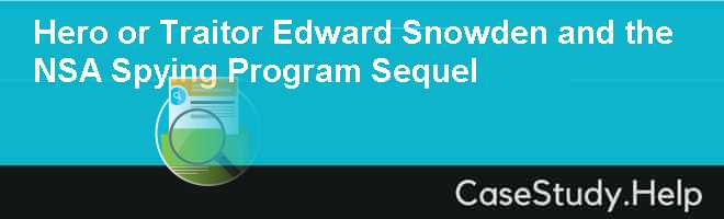 Hero or Traitor Edward Snowden and the NSA Spying Program Sequel