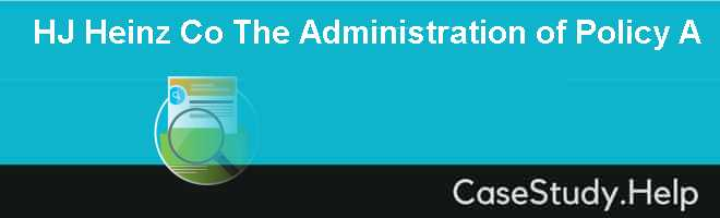 HJ Heinz Co The Administration of Policy A