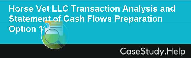 Horse Vet LLC Transaction Analysis and Statement of Cash Flows Preparation Option 1