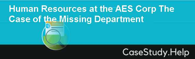 Human Resources at the AES Corp The Case of the Missing Department