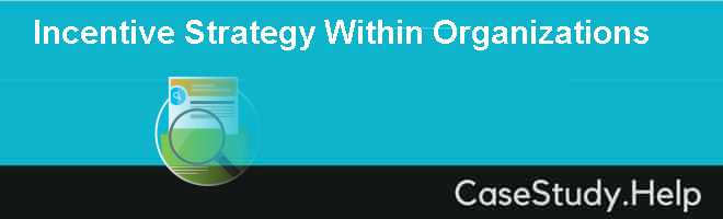 Incentive Strategy Within Organizations