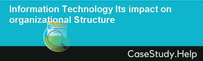 Information Technology & Its impact on organizational Structure
