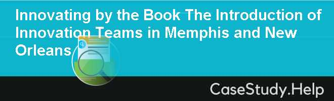 Innovating by the Book The Introduction of Innovation Teams in Memphis and New Orleans