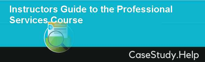 Instructors Guide to the Professional Services Course