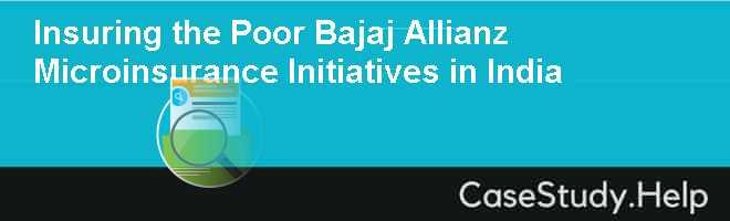 Insuring the Poor Bajaj Allianz Microinsurance Initiatives in India