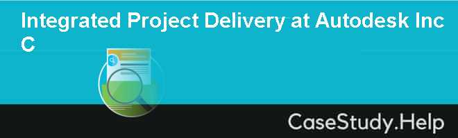 Integrated Project Delivery at Autodesk Inc C