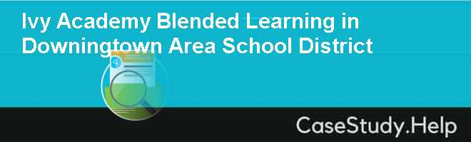 Ivy Academy Blended Learning in Downingtown Area School District Case Solution