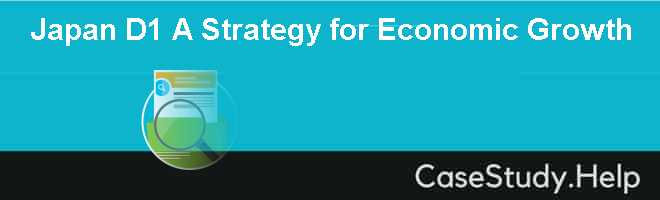 Japan D1 A Strategy for Economic Growth Case Solution