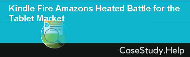 Kindle Fire Amazons Heated Battle for the Tablet Market Case Solution