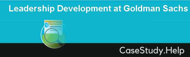 leadership development at goldman sachs case study analysis