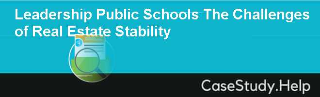 Leadership Public Schools: The Challenges of Real Estate Stability