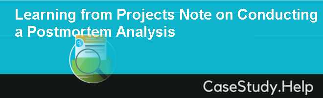 Learning from Projects Note on Conducting a Postmortem Analysis