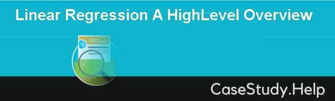 Linear Regression A HighLevel Overview Case Solution